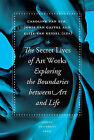 The Secret Lives of Artworks: Exploring the Boundaries Between Art and Life by Leiden University Press (Paperback, 2012)