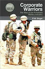 Corporate Warriors: The Rise of Privatized Military Industry by P. W. Singer (Paperback, 2007)