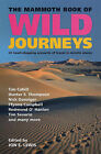 The Mammoth Book of Wild Journeys: 45 Heart-stopping Accounts of Adventure Travel by Little, Brown Book Group (Hardback, 2005)
