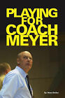 Playing for Coach Meyer by Steve Smiley (Paperback, 2006)