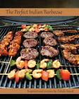 The Perfect Indian Barbecue: Inspirational Recipes by Zahda Saeed by Mrs Zahda Saeed (Paperback / softback, 2013)