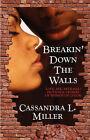 Breakin' Down the Walls by Cassandra L Miller (Paperback / softback, 2008)