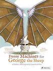 Funny Machines for George the Sheep: A Childrens Book Inspired by Leonardo Da Vinci by Remi Saillard, Geraldine Elschner (Hardback, 2014)