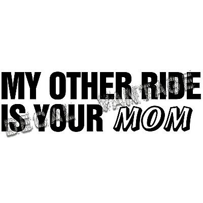 My Other Ride Is Your Mom Vinyl Sticker Decal JDM Race Choose Size /& Color