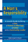 Man's Responsibility: A Jewish Guide to Being a Son, a Partner in Marriage, a Father and a Community Leader by Joseph B. Meszler (Paperback, 2010)