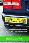 Believe in My Child with Special Needs!: Helping Children Achieve Their Potential in School by Mary A. Falvey (Paperback, 2005)