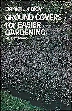 Ground Covers for Easier Gardening by Foley, Daniel J.