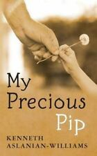 My Precious Pip by Kenneth Aslanian-Williams (2013, Paperback)