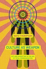 Culture As Weapon : Art and Marketing in the Age of Total Communication by...