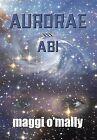 Aurorae: ABI by Maggi O'Mally (Hardback, 2013)