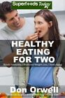 Healthy Eating for Two: Over 190 Quick & Easy Gluten Free Low Cholesterol Whole Foods Cooking for Two Recipes Full of Antioxidants & Phytochemicals by Don Orwell (Paperback / softback, 2016)