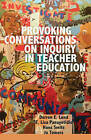 Provoking Conversations on Inquiry in Teacher Education by E. Lisa Panayotidis, Darren E. Lund, Hans Smits, Jo Towers (Paperback, 2012)