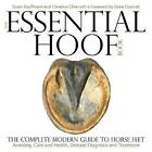 The Essential Hoof Book: The Complete Modern Guide to Horse Feet - Anatomy, Care and Health, Disease Diagnosis and Treatment by Susan Kauffmann, Christina Cline (Hardback, 2017)
