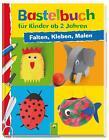 Bastelbuch für Kinder ab 2 Jahren von Elisabeth Holzapfel (2015, Gebundene Ausgabe)