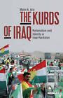 The Kurds of Iraq: Nationalism and Identity in Iraqi Kurdistan by Mahir A. Aziz (Paperback, 2014)