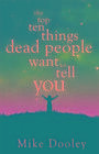 The Top Ten Things Dead People Want to Tell You von Mike Dooley (2014, Taschenbuch)