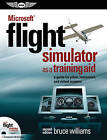 Microsoft  Flight Simulator as a Training Aid: A Guide for Pilots, Instructors & Virtual Aviators by Bruce Williams (Mixed media product, 2013)