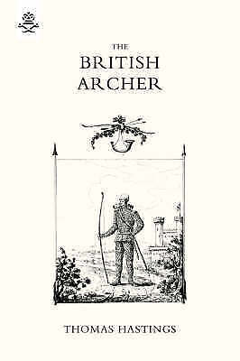 BRITISH ARCHER 1831 Or Tracts on Archery by T. Hastings (Paperback, 2007)