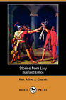Stories from Livy (Illustrated Edition) (Dodo Press) by Rev Alfred J Church (Paperback / softback, 2008)