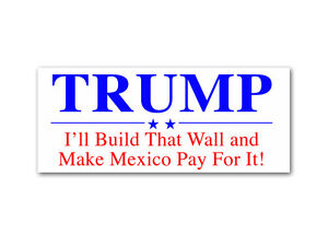 Trump Ill Build That Wall And Make Mexico Pay For It Bumper - How do i put up a wall decal