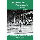 Waterloo Firemen's Park 9781420819304 by Dorothy Jensen Book