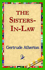 The Sisters-In-Law by Gertrude Franklin Horn Atherton (Hardback, 2006)