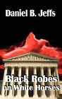 Black Robes on White Horses by Daniel B Jeffs (Paperback / softback, 2007)
