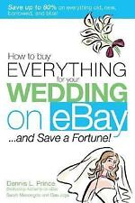 How to Buy Everything for Your Wedding on eBay . . . and Save a Fortun-ExLibrary