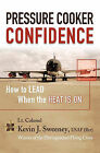 Pressure Cooker Confidence: ....How to Lead When the Heat Is On! by Kevin Sweeney (Paperback / softback, 2008)