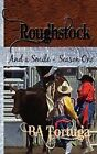 Roughstock and a Smile - Season One 9781603704687 by BA Tortuga Book