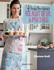 How to Sew Beautiful Aprons by Christa Rolf (Paperback, 2014)