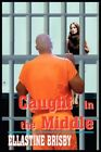 Caught in The Middle by Ellastine Brisby Paperback