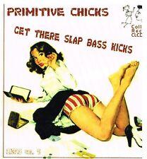 Primitive Chicks Get Their Slap Bass Kicks CD 30 Tracks