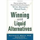 Winning With Liquid Alternatives: How to Achieve Your Financial Goals by Investing in '40 Act Alternative Mutual Funds by Norman Mains (Hardback, 2014)
