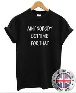 Detalles De Aint Nobody Got Time Para Ese Camiseta Hombre Mujer Frase Divertido Youtube