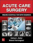 Acute Care Surgery: Imaging Essentials for Rapid Diagnosis by Mukesh Harisinghani, Kathryn L. Butler (Hardback, 2015)