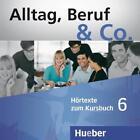 Alltag, Beruf & Co. 6. 2 Audio-CDs zum Kursbuch von Jörg Braunert und Norbert Becker (2011)