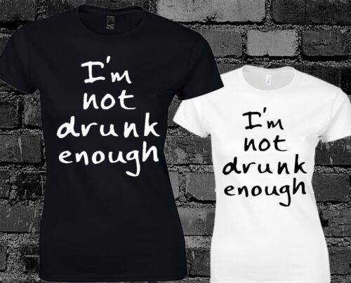 Im Not Drunk Enough Ladies T Shirt Funny Slogan Top Swag Dope Hype Nerds Geek
