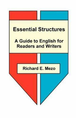 Essential Structures : A Guide to English for Readers and Writers by Richard...