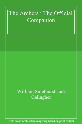 The Archers : The Official Companion,William Smethurst,Jock Gallagher