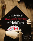 Swayne's Advanced Degree Hold'em: An Advanced Poker Degree for the Serious Player by Charley Swayne (Paperback, 2009)