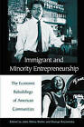 Immigrant and Minority Entrepreneurship: The Continuous Rebirth of American Communities by George Kozmetsky, John Sibley Butler (Paperback, 2003)