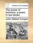 The Power of Harmony: A Poem. in Two Books. by John Gilbert Cooper (Paperback / softback, 2010)
