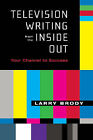 Television Writing from the Inside Out by Larry Brody (Paperback, 2003)