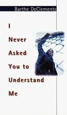 I Never Asked You to Understand Me (Puffin Novel) by DeClements, Barthe