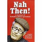 Nah Then!: Treasury of Yorkshire Dialect Quotations by Dalesman Publishing Co Ltd (Hardback, 2010)