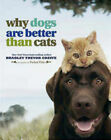 Why Dogs are Better Than Cats by Bradley Trevor Greive (Hardback, 2009)