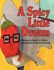 a Spicy Little Dream 9781434349552 by Kathy S. Miller Book