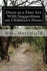 Dress as a Fine Art with Suggestions on Children's Dress by Mrs Merrifield (Paperback / softback, 2015)