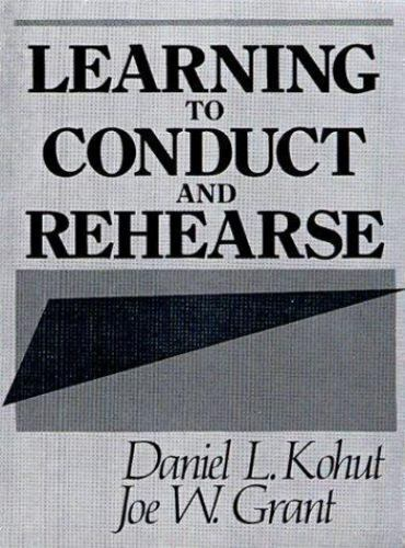 Learning to Conduct and Rehearse by Daniel L. Kohut and Joe W. Grant (1990,...